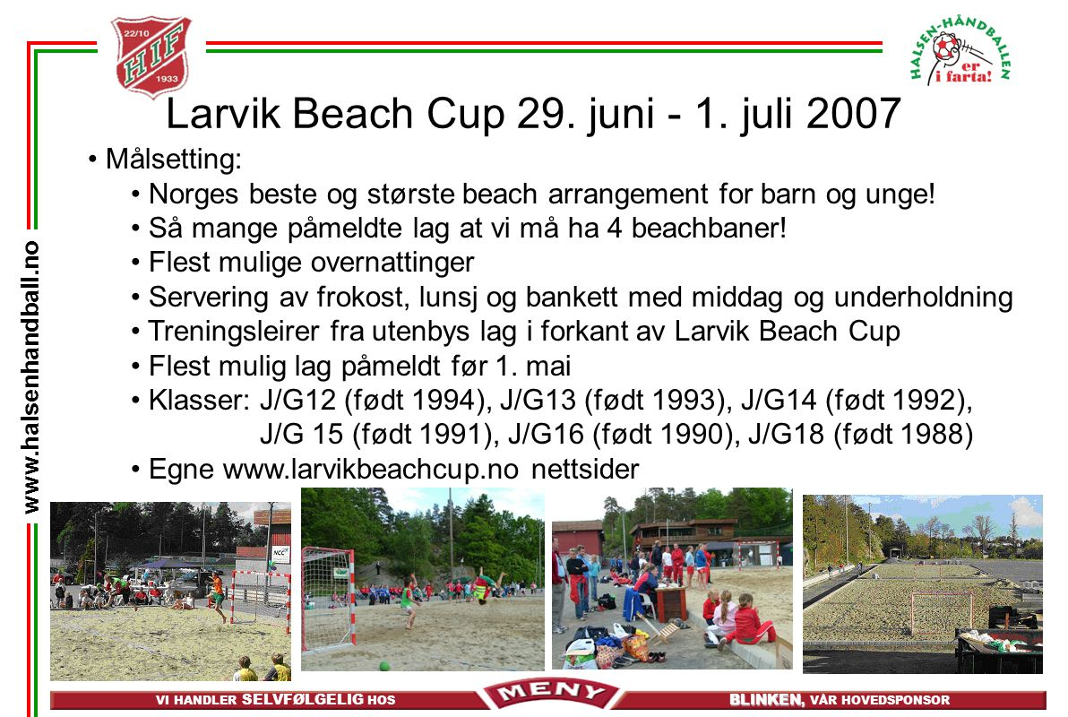 VI HANDLER SELVFØLGELIG HOS BLINKEN, BLINKEN, VÅR HOVEDSPONSOR www.halsenhandball.no Larvik Beach Cup 29. juni - 1. juli 2007 Målsetting: Norges beste
