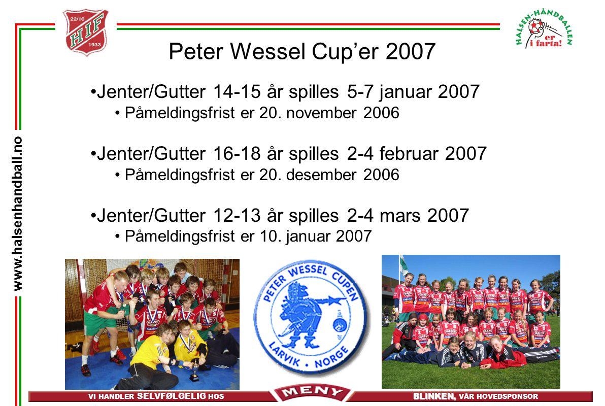 VI HANDLER SELVFØLGELIG HOS BLINKEN, BLINKEN, VÅR HOVEDSPONSOR www.halsenhandball.no Peter Wessel Cup'er 2007 Jenter/Gutter 14-15 år spilles 5-7 januar 2007 Påmeldingsfrist er 20.