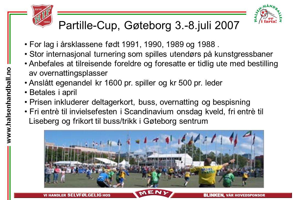 VI HANDLER SELVFØLGELIG HOS BLINKEN, BLINKEN, VÅR HOVEDSPONSOR www.halsenhandball.no Partille-Cup, Gøteborg 3.-8.juli 2007 For lag i årsklassene født 1991, 1990, 1989 og 1988.