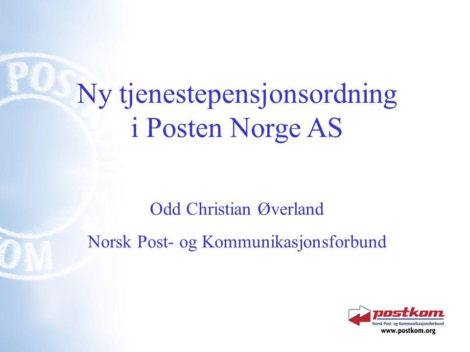 Ny tjenestepensjonsordning i Posten Norge AS Odd Christian Øverland Norsk Post- og Kommunikasjonsforbund