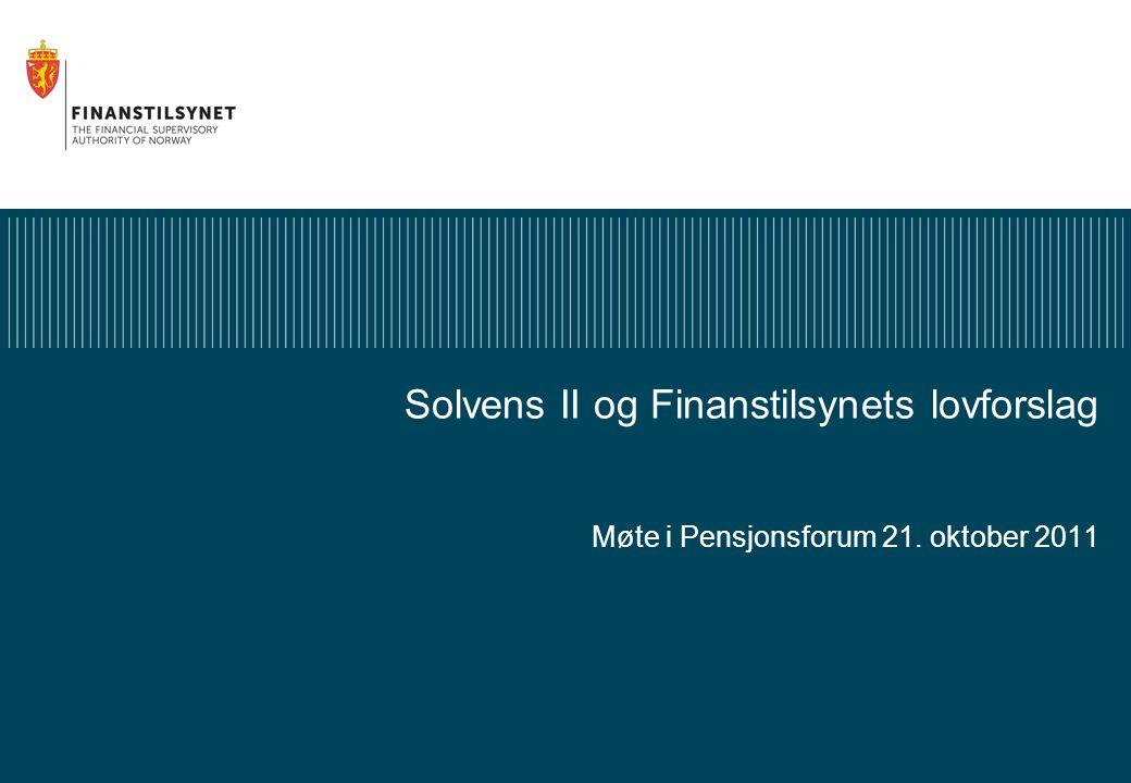 Solvens II og Finanstilsynets lovforslag Møte i Pensjonsforum 21. oktober 2011