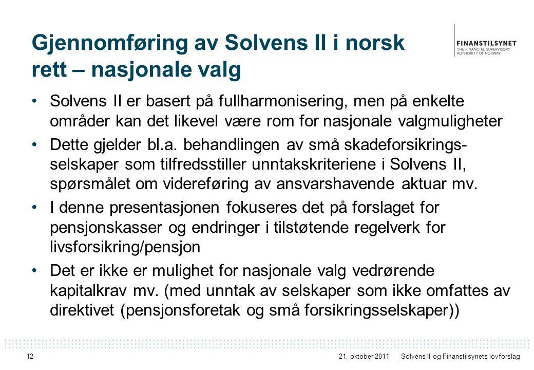 12 Gjennomføring av Solvens II i norsk rett – nasjonale valg Solvens II er basert på fullharmonisering, men på enkelte områder kan det likevel være rom for nasjonale valgmuligheter Dette gjelder bl.a.