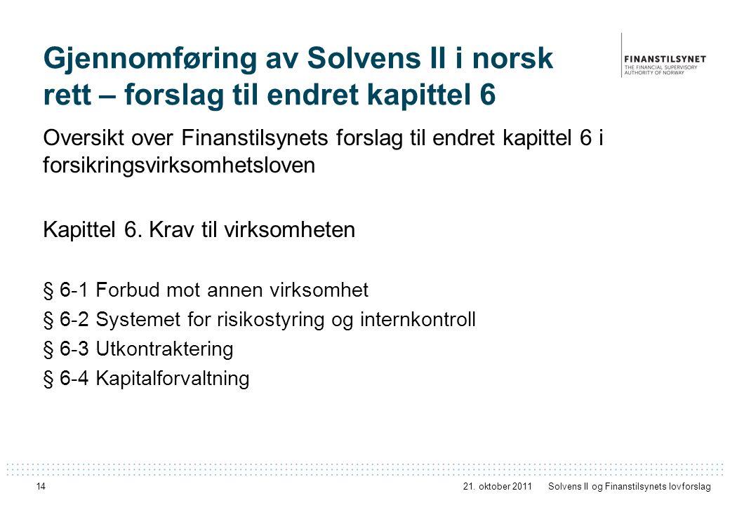 14 Gjennomføring av Solvens II i norsk rett – forslag til endret kapittel 6 Oversikt over Finanstilsynets forslag til endret kapittel 6 i forsikringsvirksomhetsloven Kapittel 6.