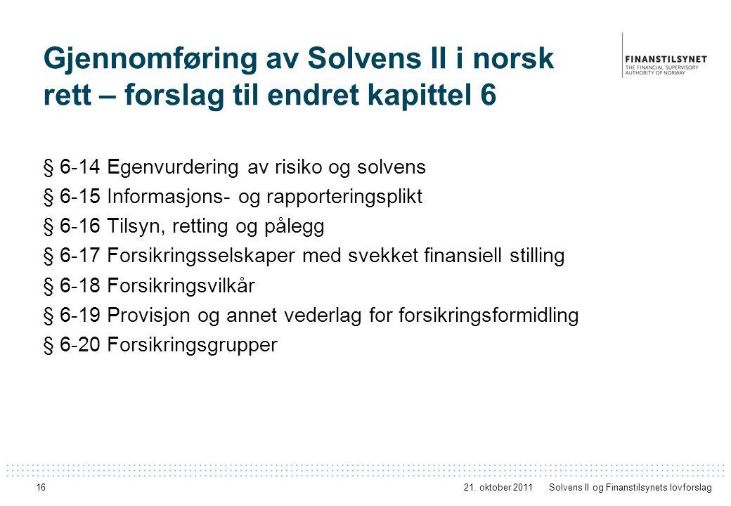 16 Gjennomføring av Solvens II i norsk rett – forslag til endret kapittel 6 § 6-14 Egenvurdering av risiko og solvens § 6-15 Informasjons- og rapporte