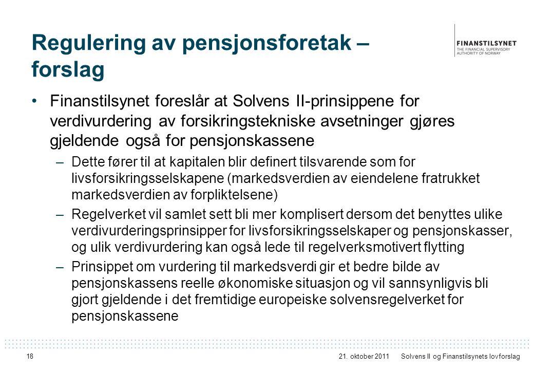 18 Regulering av pensjonsforetak – forslag Finanstilsynet foreslår at Solvens II-prinsippene for verdivurdering av forsikringstekniske avsetninger gjø