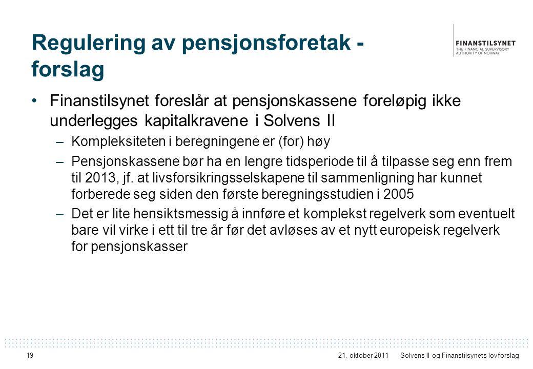 19 Regulering av pensjonsforetak - forslag Finanstilsynet foreslår at pensjonskassene foreløpig ikke underlegges kapitalkravene i Solvens II –Kompleks