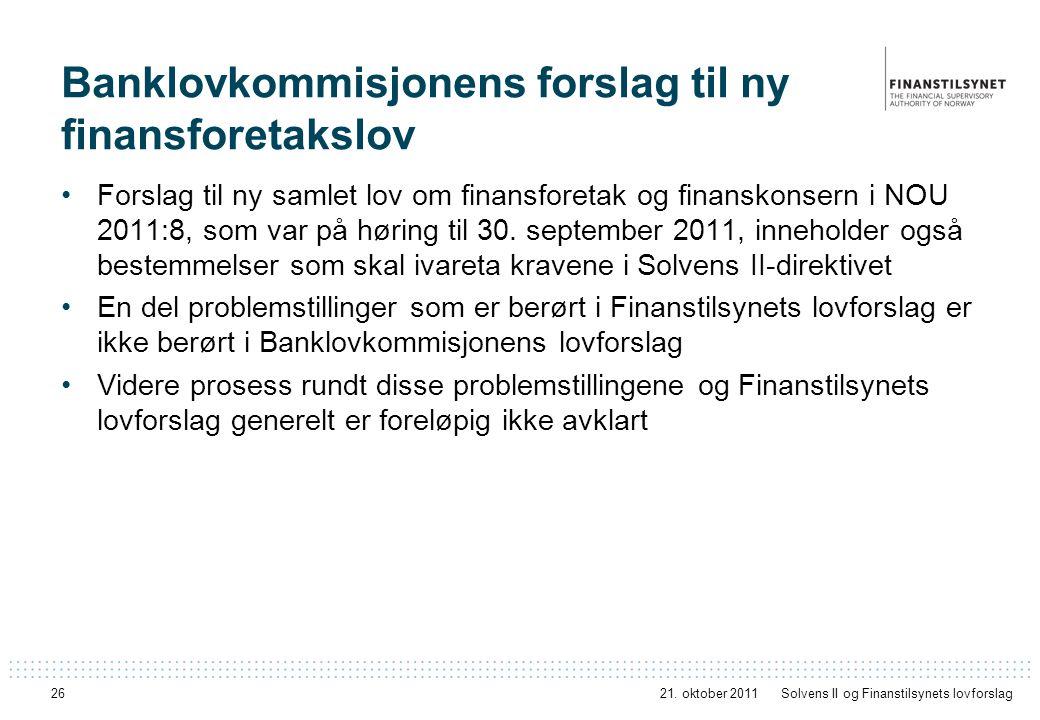 26 Banklovkommisjonens forslag til ny finansforetakslov Forslag til ny samlet lov om finansforetak og finanskonsern i NOU 2011:8, som var på høring til 30.