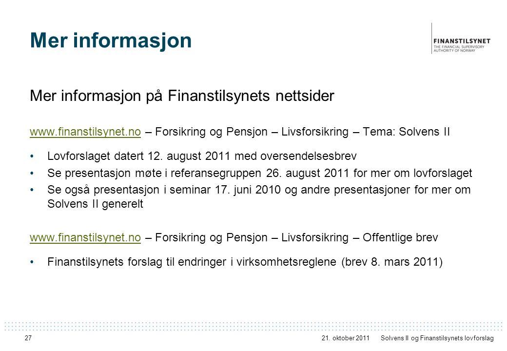 27 Mer informasjon Mer informasjon på Finanstilsynets nettsider www.finanstilsynet.nowww.finanstilsynet.no – Forsikring og Pensjon – Livsforsikring – Tema: Solvens II Lovforslaget datert 12.
