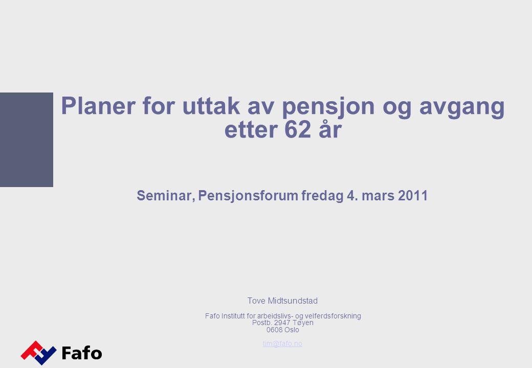 Planer for uttak av pensjon og avgang etter 62 år Seminar, Pensjonsforum fredag 4.