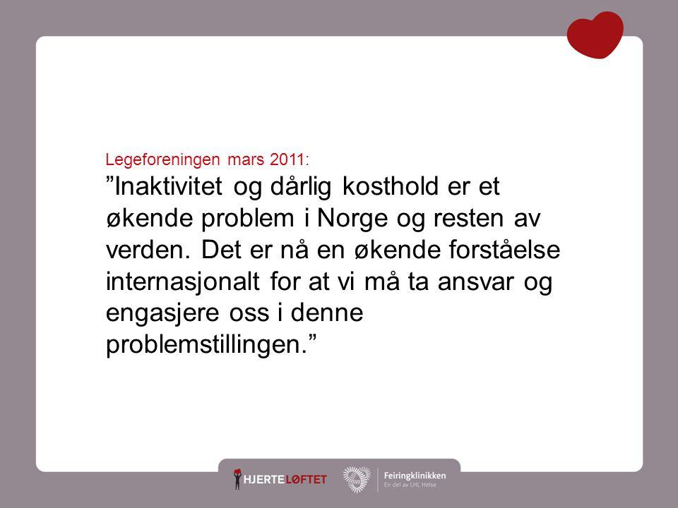 """4 Legeforeningen mars 2011: """"Inaktivitet og dårlig kosthold er et økende problem i Norge og resten av verden. Det er nå en økende forståelse internasj"""