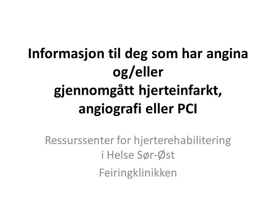 Informasjon til deg som har angina og/eller gjennomgått hjerteinfarkt, angiografi eller PCI Ressurssenter for hjerterehabilitering i Helse Sør-Øst Fei