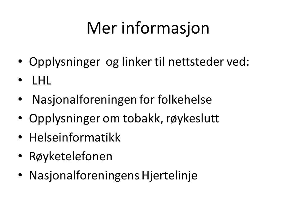 Mer informasjon Opplysninger og linker til nettsteder ved: LHL Nasjonalforeningen for folkehelse Opplysninger om tobakk, røykeslutt Helseinformatikk R