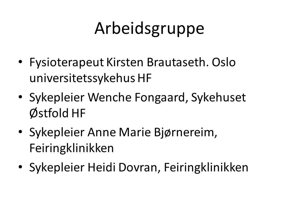 Arbeidsgruppe Fysioterapeut Kirsten Brautaseth. Oslo universitetssykehus HF Sykepleier Wenche Fongaard, Sykehuset Østfold HF Sykepleier Anne Marie Bjø