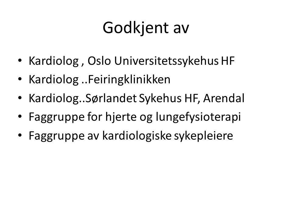 Godkjent av Kardiolog, Oslo Universitetssykehus HF Kardiolog..Feiringklinikken Kardiolog..Sørlandet Sykehus HF, Arendal Faggruppe for hjerte og lungef