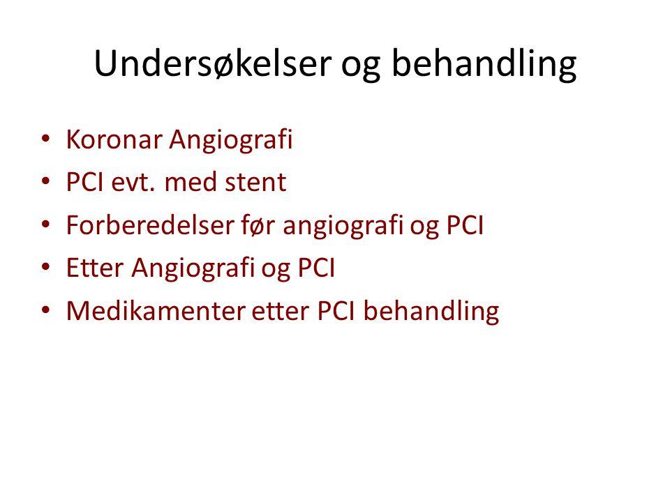 Undersøkelser og behandling Koronar Angiografi PCI evt. med stent Forberedelser før angiografi og PCI Etter Angiografi og PCI Medikamenter etter PCI b