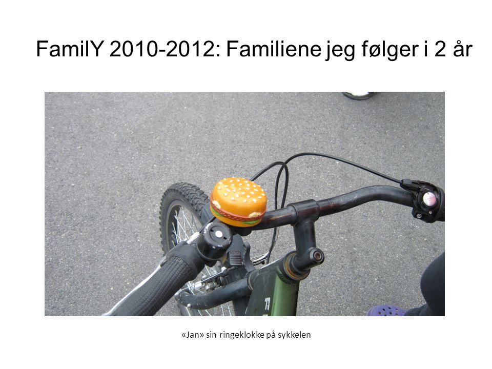 «Jan» sin ringeklokke på sykkelen FamilY 2010-2012: Familiene jeg følger i 2 år