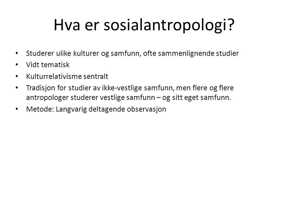 Hva er sosialantropologi? Studerer ulike kulturer og samfunn, ofte sammenlignende studier Vidt tematisk Kulturrelativisme sentralt Tradisjon for studi