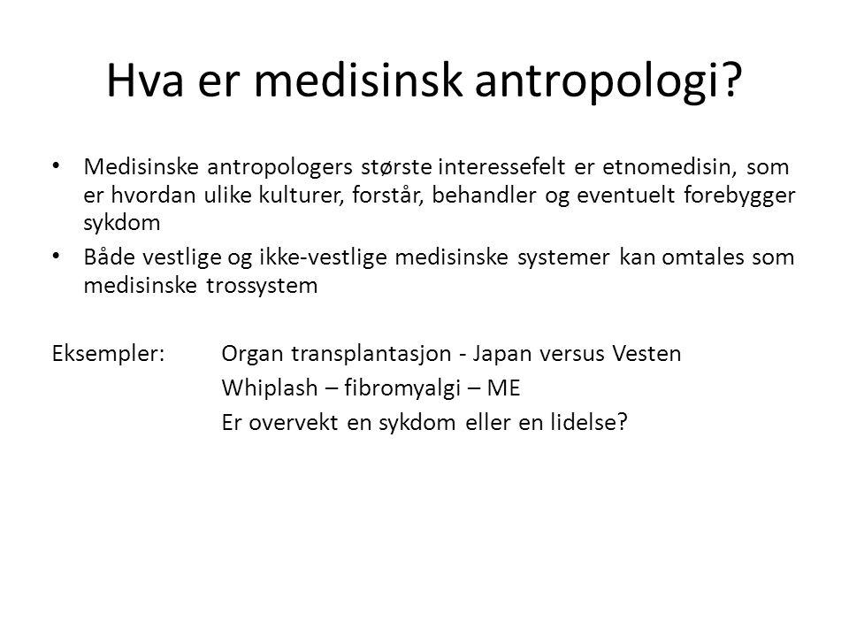 Hva er medisinsk antropologi? Medisinske antropologers største interessefelt er etnomedisin, som er hvordan ulike kulturer, forstår, behandler og even