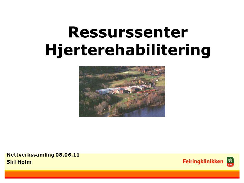 Ressurssenter Hjerterehabilitering Nettverkssamling 08.06.11 Siri Holm