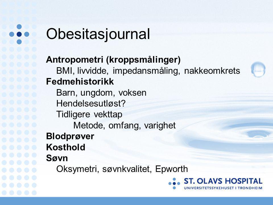 Obesitasjournal Antropometri (kroppsmålinger) BMI, livvidde, impedansmåling, nakkeomkrets Fedmehistorikk Barn, ungdom, voksen Hendelsesutløst? Tidlige