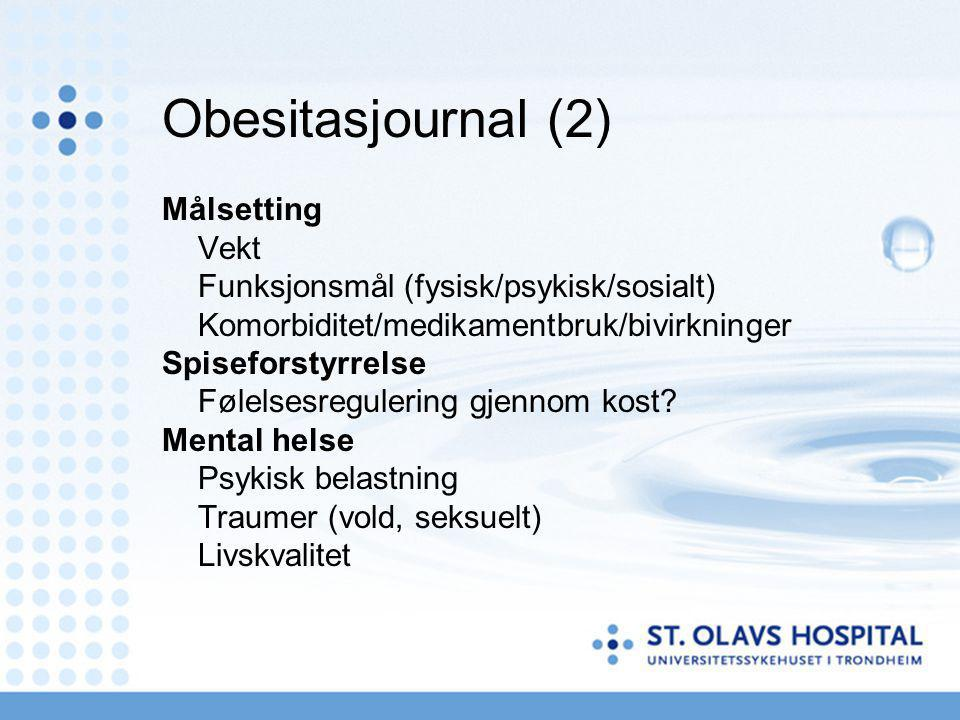 Obesitasjournal (2) Målsetting Vekt Funksjonsmål (fysisk/psykisk/sosialt) Komorbiditet/medikamentbruk/bivirkninger Spiseforstyrrelse Følelsesregulerin