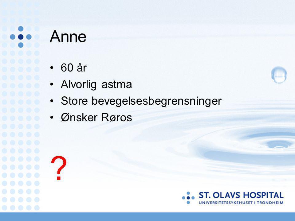 Anne 60 år Alvorlig astma Store bevegelsesbegrensninger Ønsker Røros ?