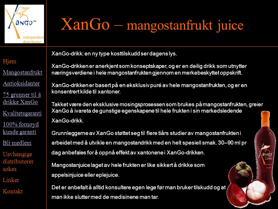 Hjem Mangostanfrukt Antioksidanter 75 grunner til å drikke XanGo Kvalitetsgaranti 100% fornøyd kunde garanti Bli medlem Uavhengige distributører søkes Linker Kontakt XanGo – mangostanfrukt juice XanGo-drikk: en ny type kosttilskudd ser dagens lys.