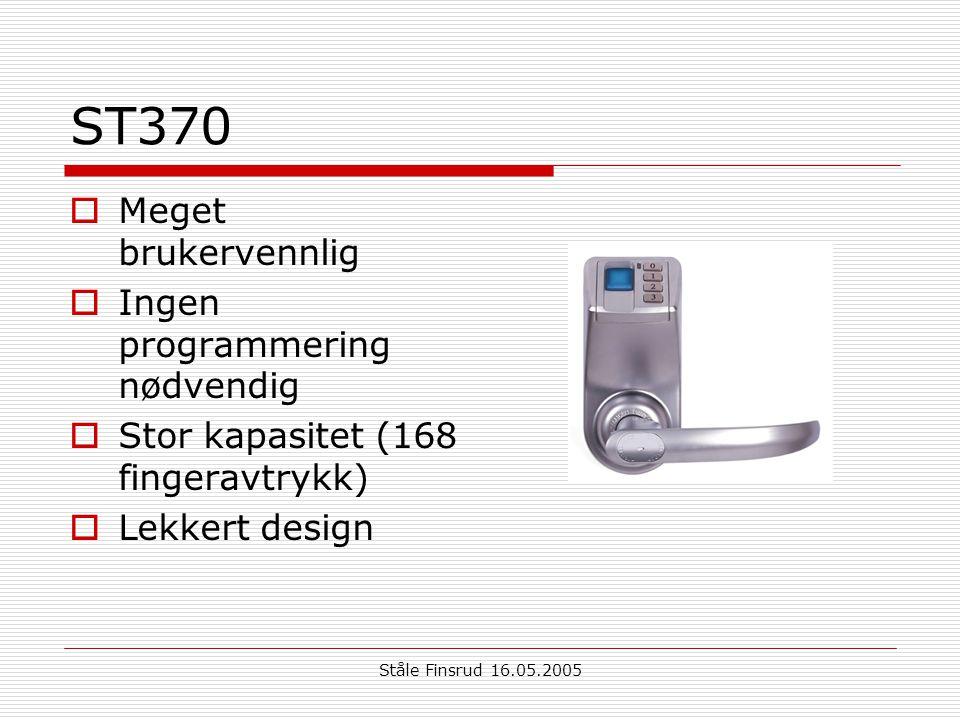 Ståle Finsrud 16.05.2005 ST370  Meget brukervennlig  Ingen programmering nødvendig  Stor kapasitet (168 fingeravtrykk)  Lekkert design
