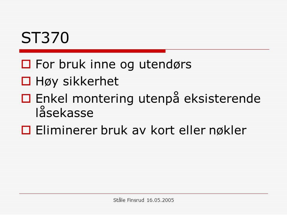 Ståle Finsrud 16.05.2005 ST370  For bruk inne og utendørs  Høy sikkerhet  Enkel montering utenpå eksisterende låsekasse  Eliminerer bruk av kort e