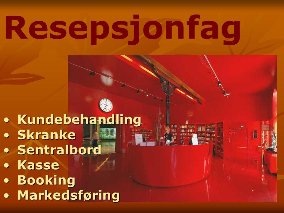 Resepsjonfag KundebehandlingKundebehandling SkrankeSkranke SentralbordSentralbord KasseKasse BookingBooking MarkedsføringMarkedsføring