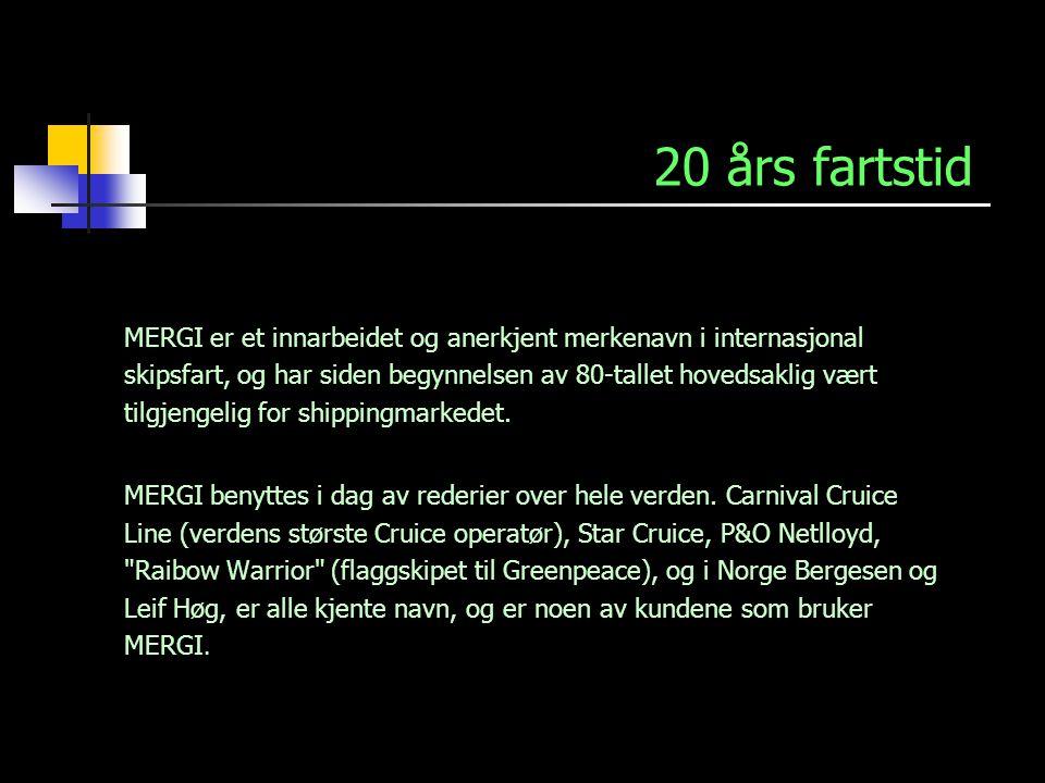20 års fartstid MERGI er et innarbeidet og anerkjent merkenavn i internasjonal skipsfart, og har siden begynnelsen av 80-tallet hovedsaklig vært tilgj