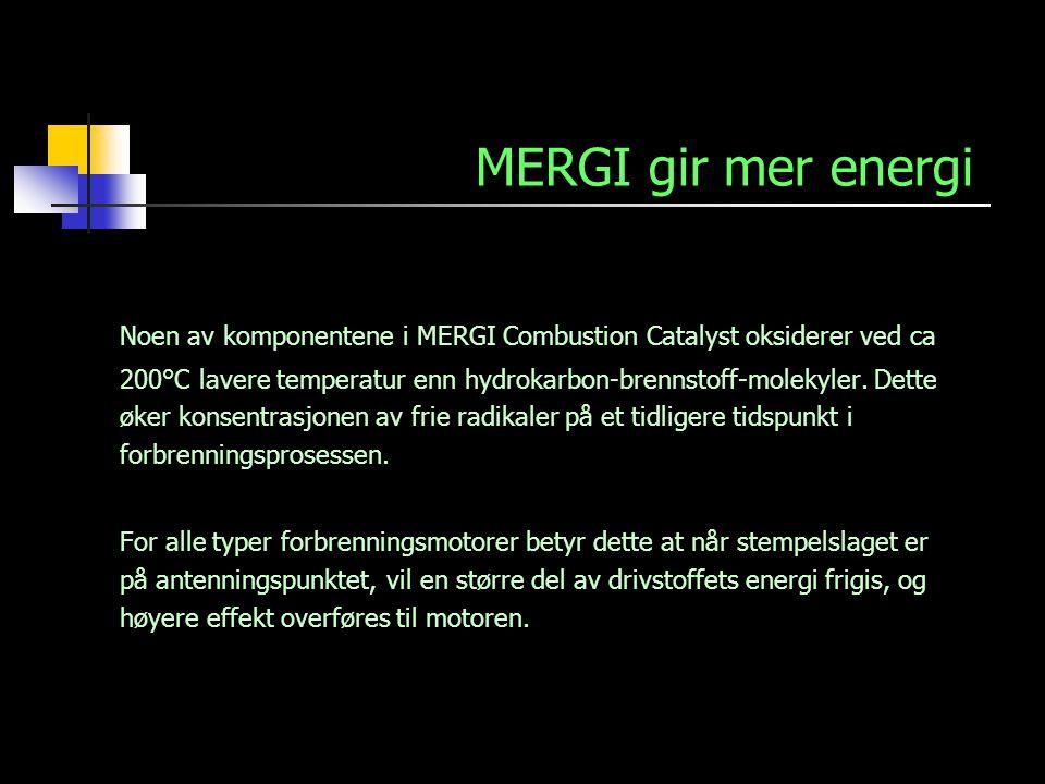 MERGI gir mer energi Noen av komponentene i MERGI Combustion Catalyst oksiderer ved ca 200°C lavere temperatur enn hydrokarbon-brennstoff-molekyler. D