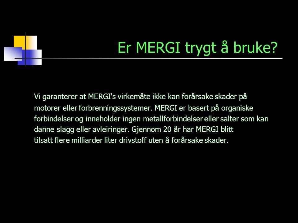 Er MERGI trygt å bruke? Vi garanterer at MERGI's virkemåte ikke kan forårsake skader på motorer eller forbrenningssystemer. MERGI er basert på organis
