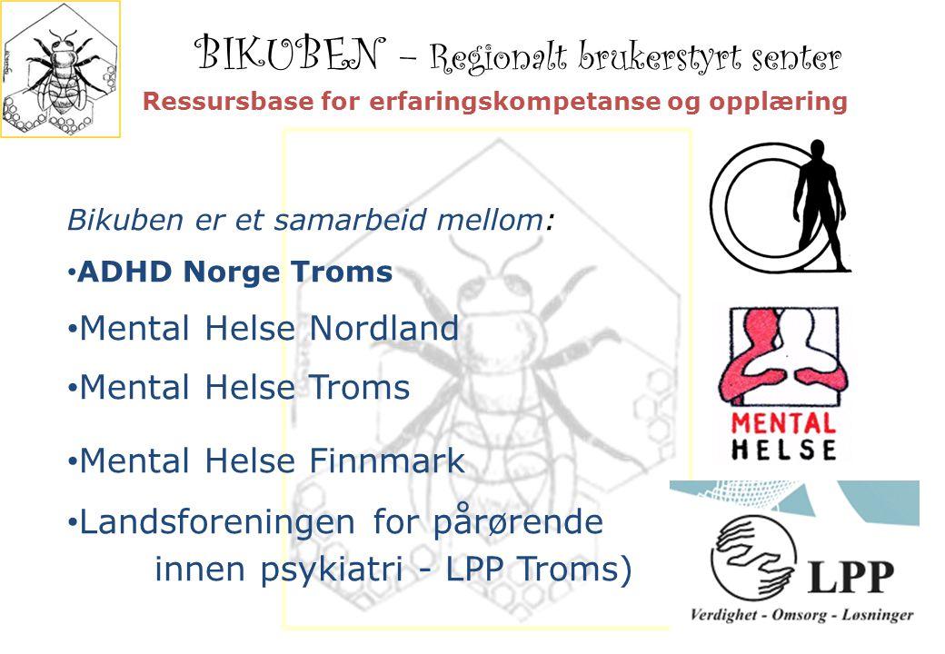 BIKUBEN – Regionalt brukerstyrt senter 1 Bikuben er et samarbeid mellom: ADHD Norge Troms Mental Helse Nordland Mental Helse Troms Mental Helse Finnma