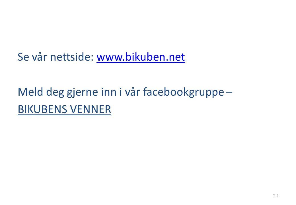 Se vår nettside: www.bikuben.netwww.bikuben.net Meld deg gjerne inn i vår facebookgruppe – BIKUBENS VENNER 13