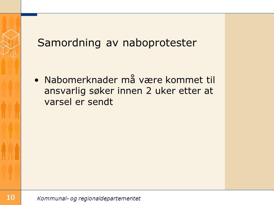 Kommunal- og regionaldepartementet 10 Samordning av naboprotester Nabomerknader må være kommet til ansvarlig søker innen 2 uker etter at varsel er sendt 10