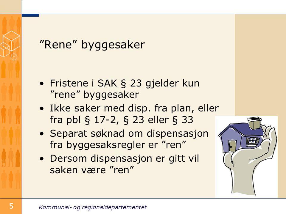 Kommunal- og regionaldepartementet 5 Rene byggesaker Fristene i SAK § 23 gjelder kun rene byggesaker Ikke saker med disp.