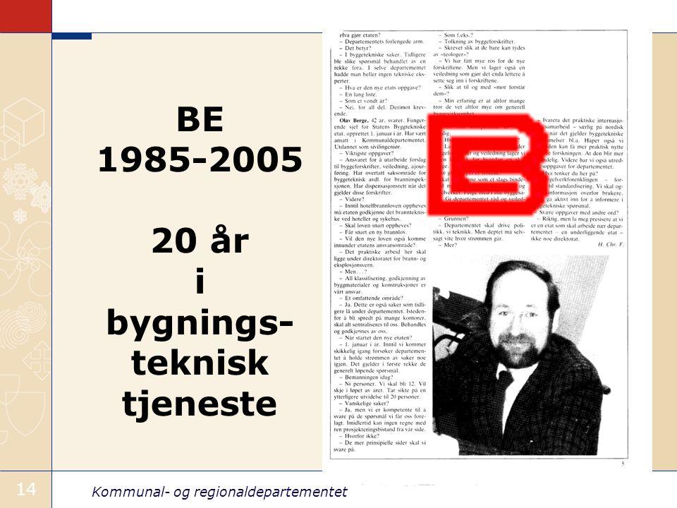 Kommunal- og regionaldepartementet 14 BE 1985-2005 20 år i bygnings- teknisk tjeneste