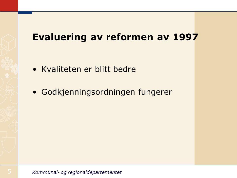 Kommunal- og regionaldepartementet 5 Evaluering av reformen av 1997 Kvaliteten er blitt bedre Godkjenningsordningen fungerer