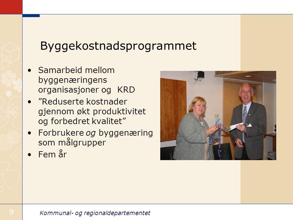 Kommunal- og regionaldepartementet 9 Byggekostnadsprogrammet Samarbeid mellom byggenæringens organisasjoner og KRD Reduserte kostnader gjennom økt produktivitet og forbedret kvalitet Forbrukere og byggenæring som målgrupper Fem år