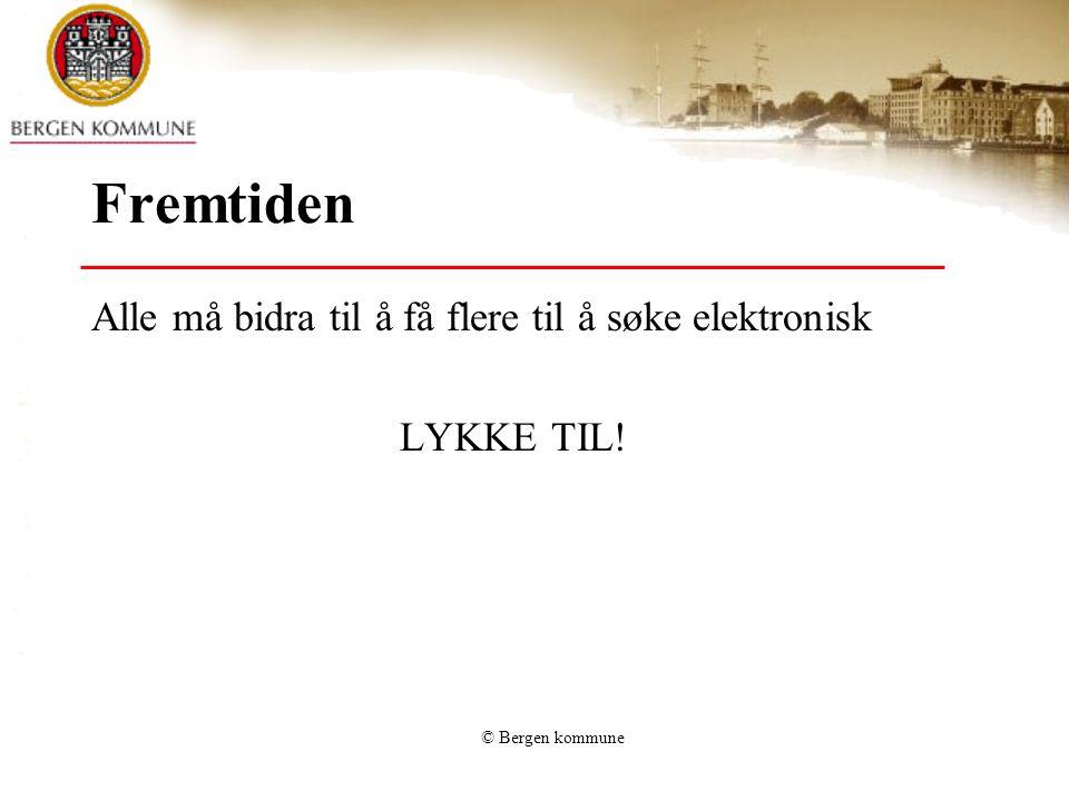 © Bergen kommune Fremtiden Alle må bidra til å få flere til å søke elektronisk LYKKE TIL!