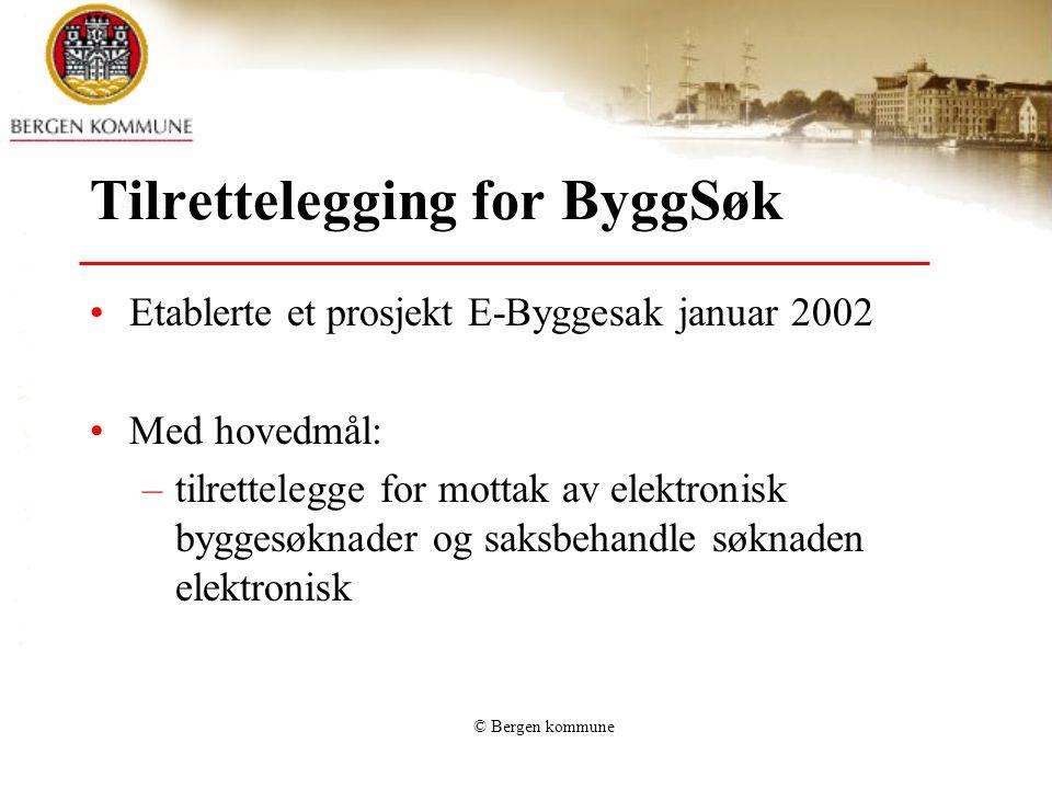 © Bergen kommune Tilrettelegging for ByggSøk Etablerte et prosjekt E-Byggesak januar 2002 Med hovedmål: –tilrettelegge for mottak av elektronisk bygge