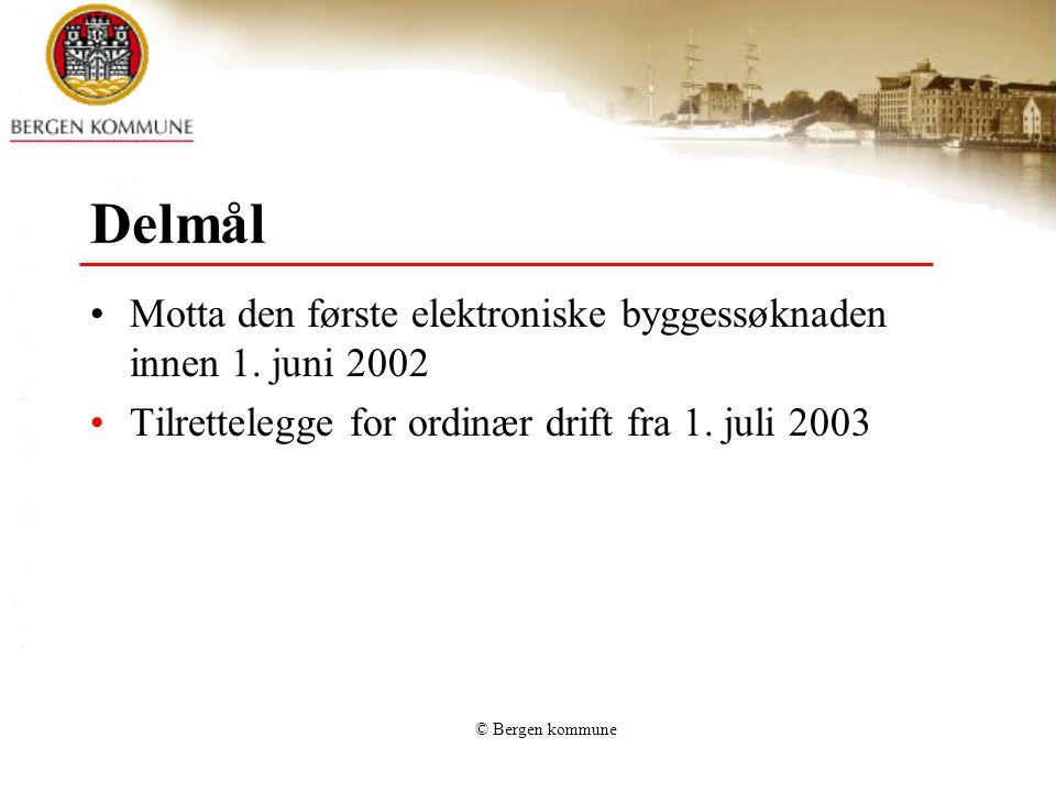 © Bergen kommune Delmål Motta den første elektroniske byggessøknaden innen 1. juni 2002 Tilrettelegge for ordinær drift fra 1. juli 2003