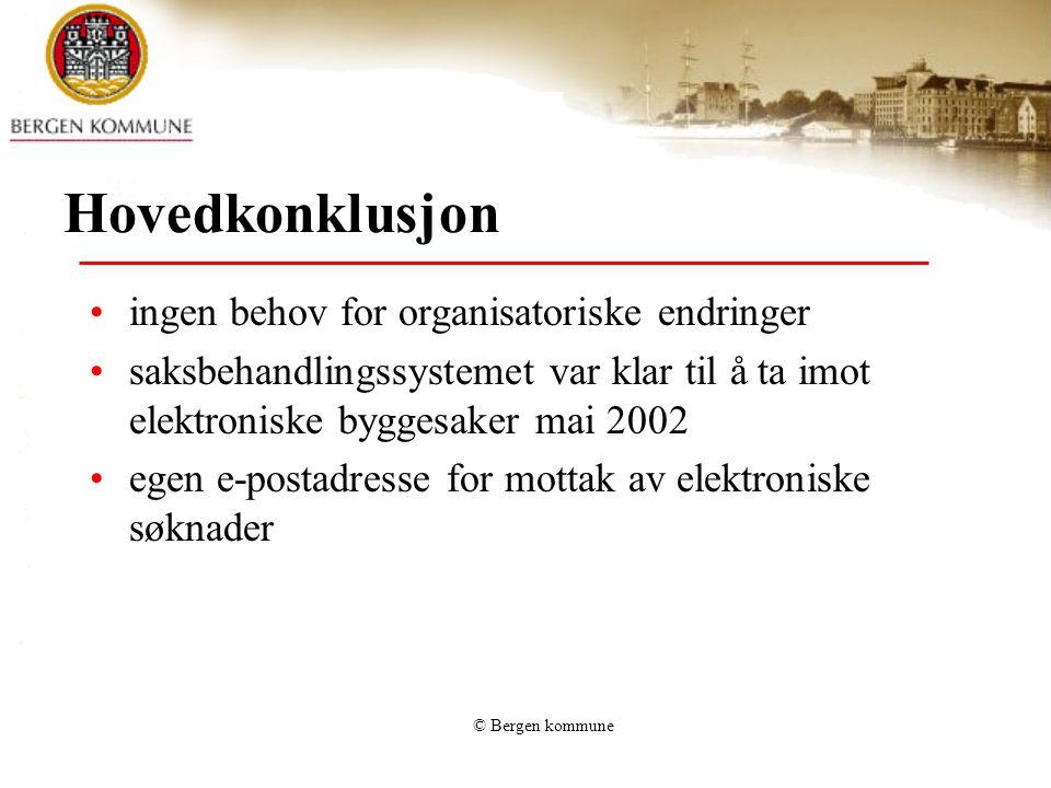 © Bergen kommune Hovedkonklusjon ingen behov for organisatoriske endringer saksbehandlingssystemet var klar til å ta imot elektroniske byggesaker mai 2002 egen e-postadresse for mottak av elektroniske søknader