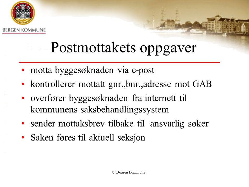 © Bergen kommune Postmottakets oppgaver motta byggesøknaden via e-post kontrollerer mottatt gnr.,bnr.,adresse mot GAB overfører byggesøknaden fra inte