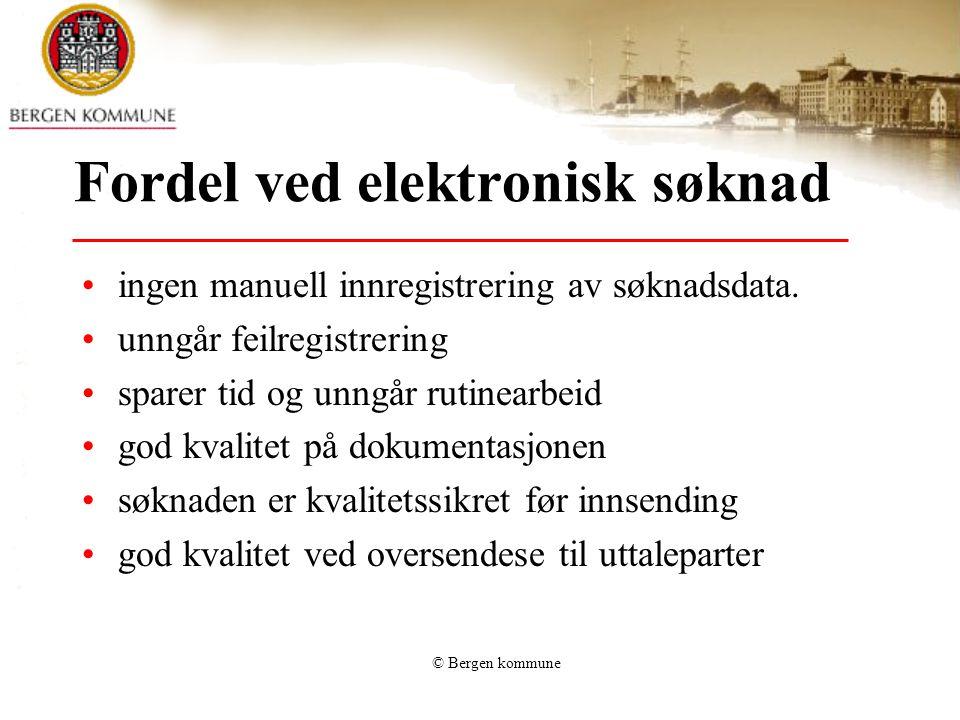 © Bergen kommune Fordel ved elektronisk søknad ingen manuell innregistrering av søknadsdata. unngår feilregistrering sparer tid og unngår rutinearbeid