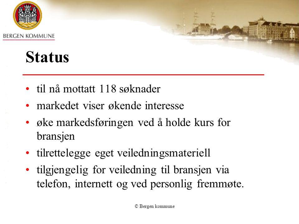 © Bergen kommune Status til nå mottatt 118 søknader markedet viser økende interesse øke markedsføringen ved å holde kurs for bransjen tilrettelegge eget veiledningsmateriell tilgjengelig for veiledning til bransjen via telefon, internett og ved personlig fremmøte.