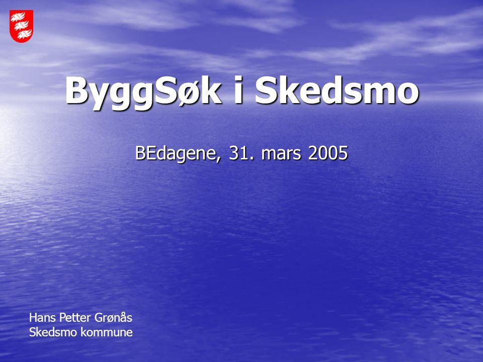 ByggSøk i Skedsmo BEdagene, 31. mars 2005 Hans Petter Grønås Skedsmo kommune