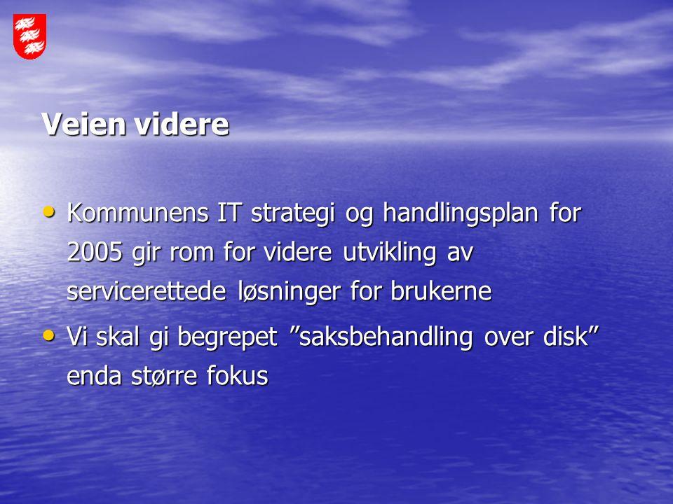 Veien videre Kommunens IT strategi og handlingsplan for 2005 gir rom for videre utvikling av servicerettede løsninger for brukerne Kommunens IT strate