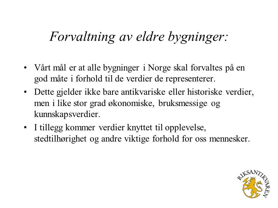 Forvaltning av eldre bygninger: Vårt mål er at alle bygninger i Norge skal forvaltes på en god måte i forhold til de verdier de representerer. Dette g
